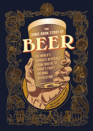 The Comic Book Story of Beer: The World's Favorite Beverage from 7000 BC to Today's Craft Brewing ()