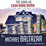 The Same as Cash Home Buyer: A Better Way to Buy a Home | Michael Baltazar