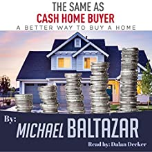 The Same as Cash Home Buyer: A Better Way to Buy a Home Audiobook by Michael Baltazar Narrated by Dalan Decker