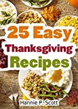 25 Easy Thanksgiving Recipes: Delicious Thanksgiving Recipes Cookbook (Simple and Easy Thanksgiving Recipes)