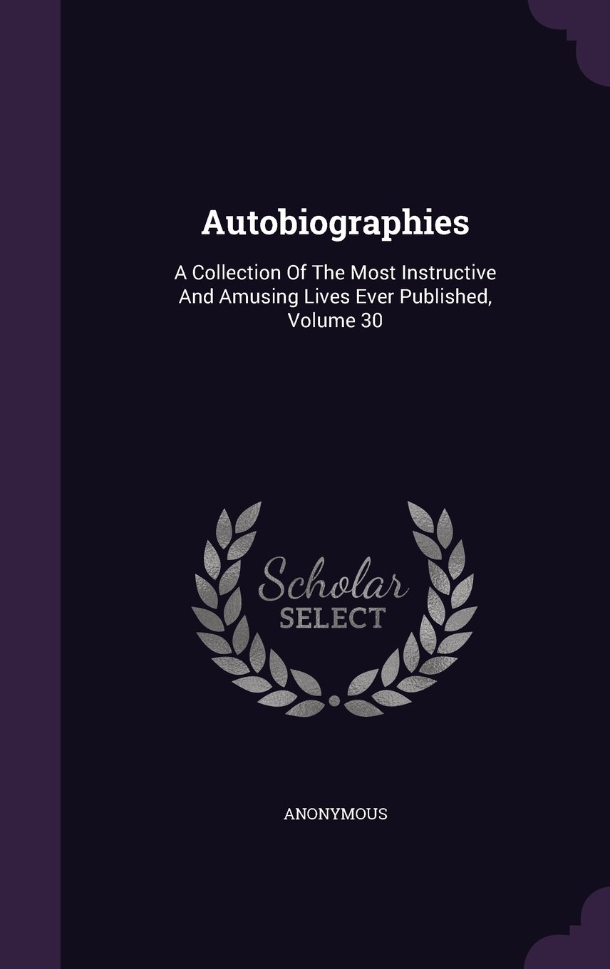 Download Autobiographies: A Collection Of The Most Instructive And Amusing Lives Ever Published, Volume 30 pdf epub