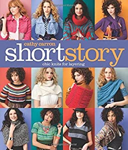 Short Story: Chic Knits for Layering (Cathy Carron Collection) by Cathy Carron (2012-10-02)