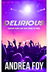 DELIRIOUS: Everyday People And Their Stories of Prince. Kindle Edition