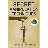 Secret Manipulation Techniques: Tactics & Schemes To Influence People and Control Their Emotions. How Subliminal…