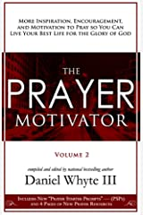 The Prayer Motivator (Volume 2): More Inspiration, Encouragement, and Motivation to Pray So You Can Live Your Best Life for the Glory of God Kindle Edition