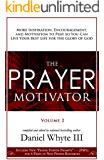 The Prayer Motivator (Volume 2): More Inspiration, Encouragement, and Motivation to Pray So You Can Live Your Best Life for the Glory of God