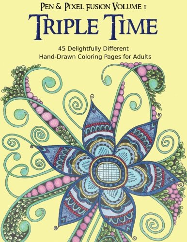 Triple Time: 45 Delightfully Different Coloring Pages for Adults (Pen & Pixel Fusion) (Volume 1)