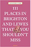 111 Places in Brighton & Lewes That You Shouldn't Miss (111 Places in .... That You Must Not Miss)