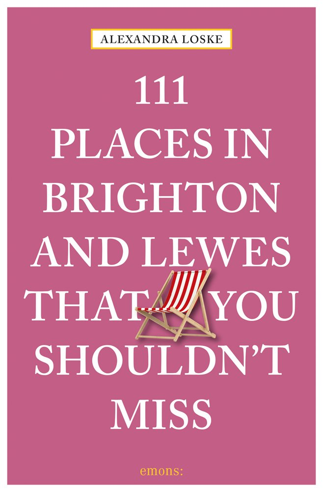 111 Places In Brighton And Lewes That You Must Not Miss  111 Places In .... That You Must Not Miss
