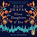 Three Daughters of Eve Audiobook by Elif Shafak Narrated by Alix Dunmore