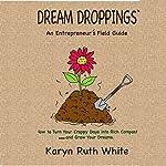 Dream Droppings: An Entrepreneur's Field Guide | Karyn Ruth White