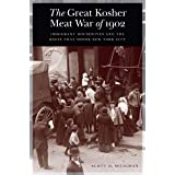 The Great Kosher Meat War of 1902: Immigrant Housewives and the Riots That Shook New York City