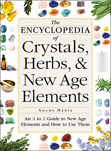 (The Encyclopedia of Crystals, Herbs, and New Age Elements: An A to Z Guide to New Age Elements and How to Use Them)