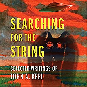 Searching for the String: Selected Writings of John A. Keel Audiobook
