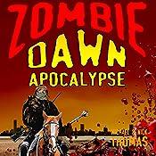 Zombie Dawn Apocalypse: Zombie Dawn Trilogy, Book 3 | Michael G. Thomas, Nick S. Thomas