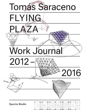 Tom s Saraceno: Flying Plaza: Work Journal 2012-2016