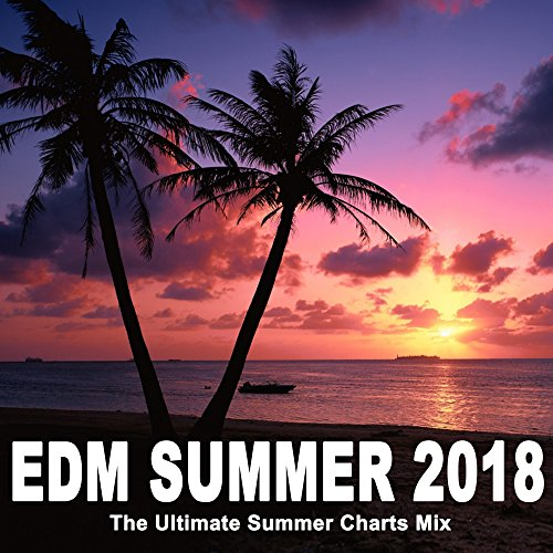EDM Summer 2018 - The Ultimate Summer Charts Mix (The Best EDM, Trap, Atm Future Bass & Dirty House)