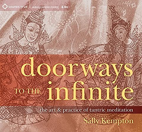 Doorways to the Infinite: The Art and Practice of Tantric Meditation (Sally Kempton Meditation)