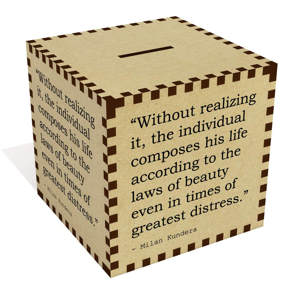 Large Without realizing it the individual composes his life according to the laws of beauty even in times of greatest distress Quote by Milan Kundera Money Box / Piggy Bank MB00079704