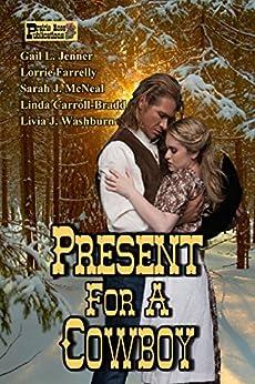 Present For A Cowboy by [Washburn, Livia J., Carroll-Bradd, Linda, McNeal, Sarah J., Farrelly, Lorrie, Jenner, Gail L.]