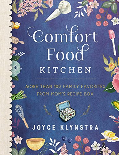 Comfort Food Kitchen: More Than 100 Family Favorites from Mom's Recipe Box by Joyce Klynstra