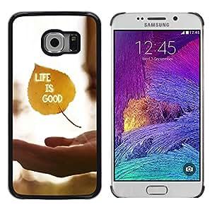 Shell-Star Arte & diseño plástico duro Fundas Cover Cubre Hard Case Cover para Samsung Galaxy S6 EDGE / SM-G925 / SM-G925A / SM-G925T / SM-G925F / SM-G925I ( Life Is Good )