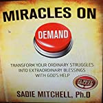 Miracles on Demand: Transform Your Ordinary Struggles Into Extraordinary Blessings | Sadie Mitchell