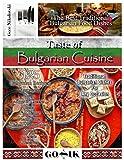 Taste of Bulgarian Cuisine: 125 Traditional Bulgarian Recipes (Balkan Cuisine Book 1)