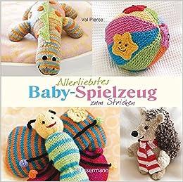 Allerliebstes Baby Spielzeug: zum Stricken