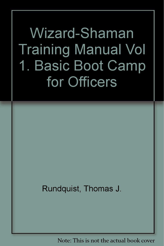 Wizard-Shaman Training Manual Vol 1. Basic Boot Camp for Officers: Thomas  J. Rundquist: 9781884239526: Amazon.com: Books