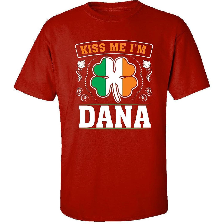 Kiss Me Im Dana And Irish St Patricks Day Gift - Adult Shirt