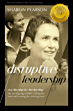 Disruptive Leadership: Four Simple Steps to Creating the Winning Team