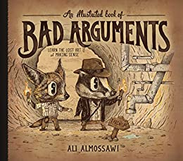 An Illustrated Book of Bad Arguments by [Almossawi, Ali]