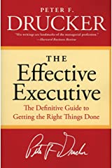 The Effective Executive: The Definitive Guide to Getting the Right Things Done (Harperbusiness Essentials) Paperback