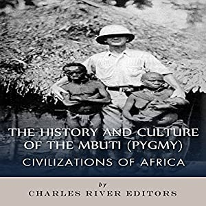 Civilizations of Africa: The History and Culture of the Mbuti (Pygmy) Audiobook