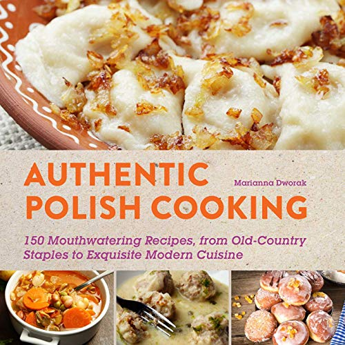 - Authentic Polish Cooking: 120 Mouthwatering Recipes, from Old-Country Staples to Exquisite Modern Cuisine