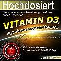 Hochdosiert - Die wundersamen Auswirkungen extrem hoher Dosen von Vitamin D3 Hörbuch von Jeff T. Bowles Gesprochen von: Marlon Rosenthal