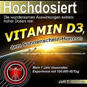 Hochdosiert - Die wundersamen Auswirkungen extrem hoher Dosen von Vitamin D3 Hörbuch