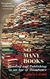 img - for So Many Books: Reading and Publishing in an Age of Abundance book / textbook / text book