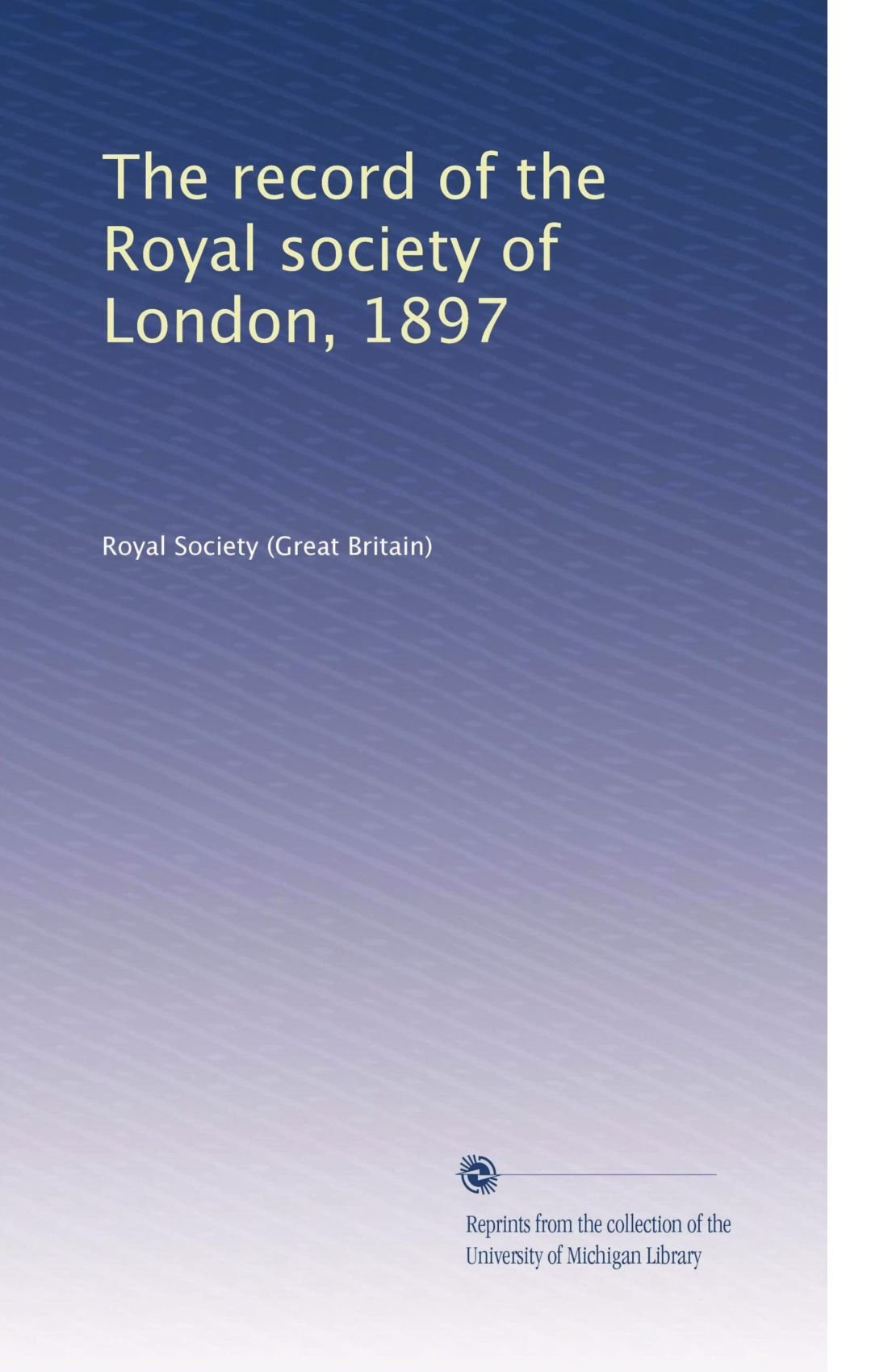 The record of the Royal society of London, 1897 pdf
