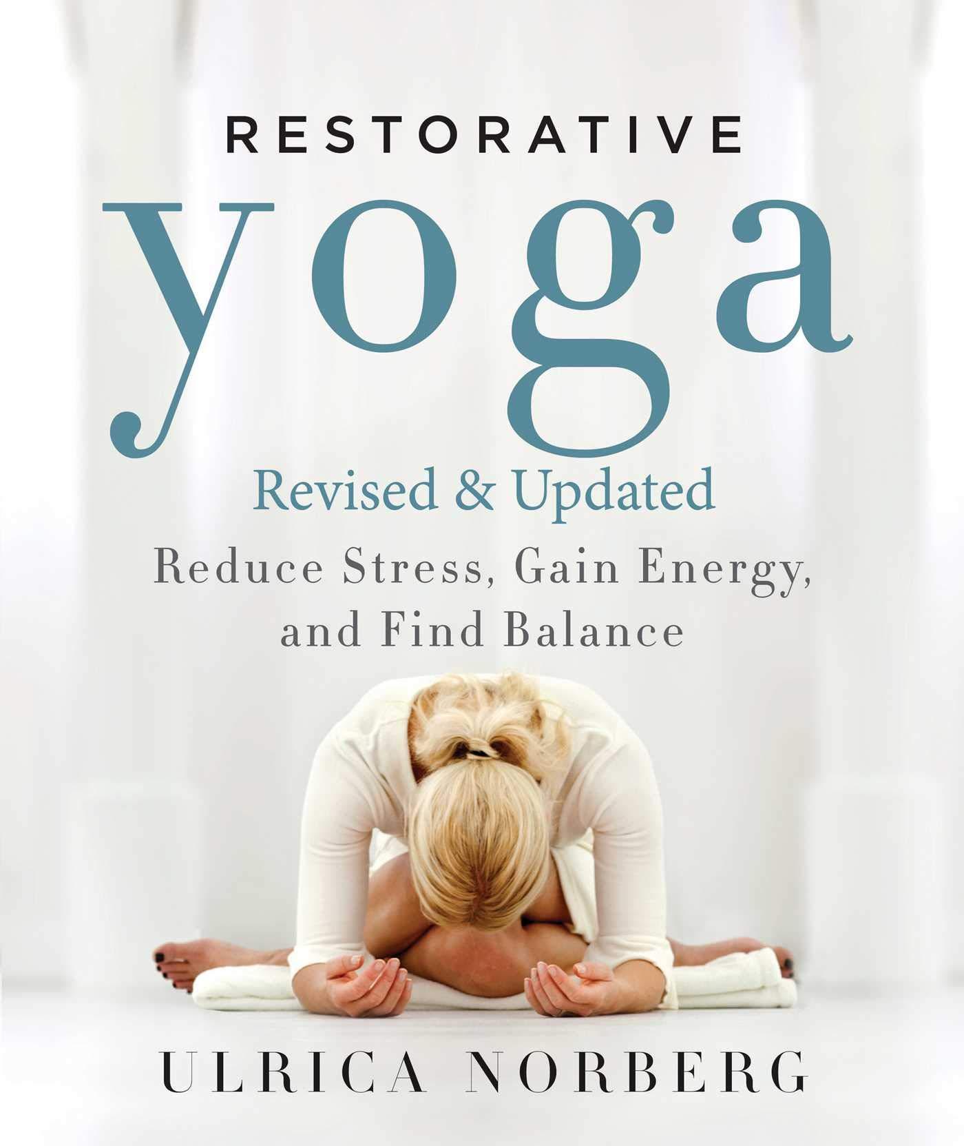 Restorative Yoga  Reduce Stress Gain Energy And Find Balance  English Edition