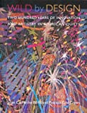 img - for Wild by Design: Two Hundred Years of Innovation and Artistry in American Quilts by Berlo Janet Cox Crews Patricia (2003-04-01) Paperback book / textbook / text book
