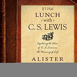 If I Had Lunch with C. S. Lewis Audiobook