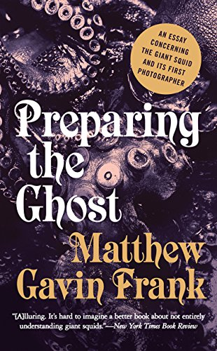 Preparing the Ghost: An Essay Concerning the Giant Squid and Its First Photographer -
