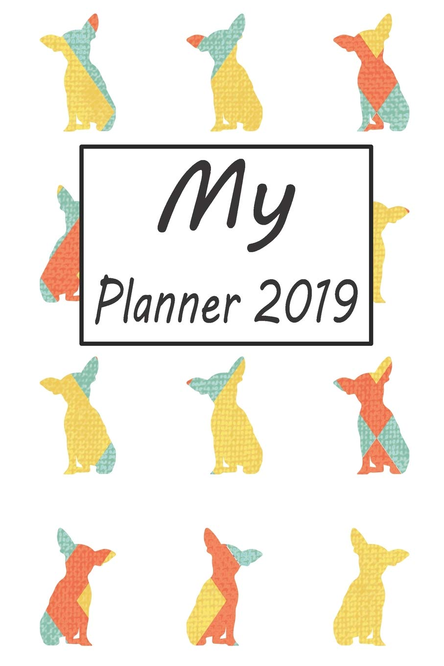 My Planner 2019: Chihuahua Dog Pattern Weekly Planner 2019 ...