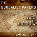 The Globalist Papers Audiobook by Samuel Avery Narrated by Andrew Mulcare