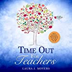 Time out for Teachers | Laura J. Moyers