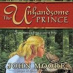 The Unhandsome Prince   John Moore
