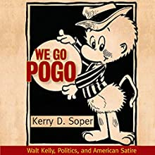 We Go Pogo: Walt Kelly, Politics, and American Satire Audiobook by Kerry D. Soper Narrated by Rob Saladino