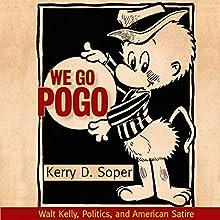 We Go Pogo: Walt Kelly, Politics, and American Satire | Livre audio Auteur(s) : Kerry D. Soper Narrateur(s) : Rob Saladino